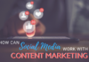 How Can Social Media Work With Content Marketing
